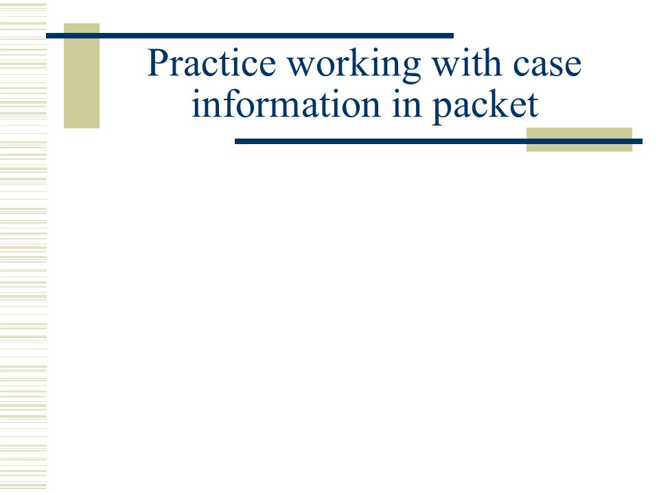 Practice working with case information in packet