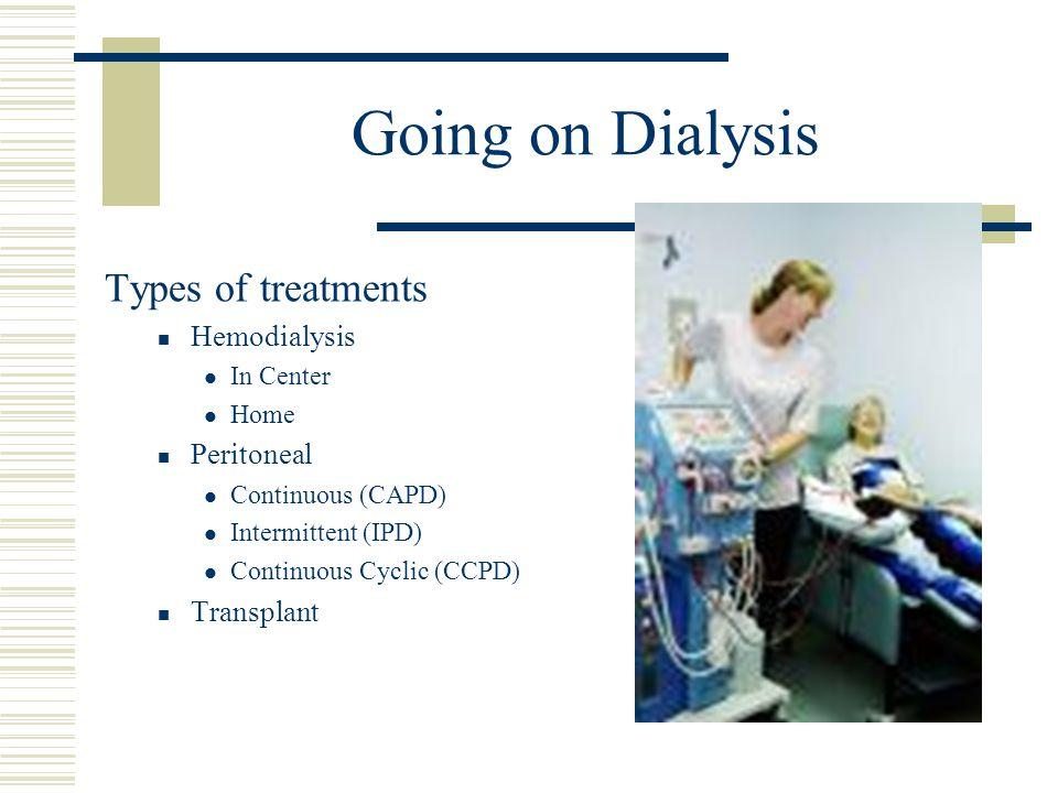Going on Dialysis Types of treatments Hemodialysis Peritoneal