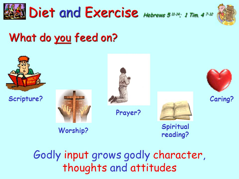 Godly input grows godly character, thoughts and attitudes
