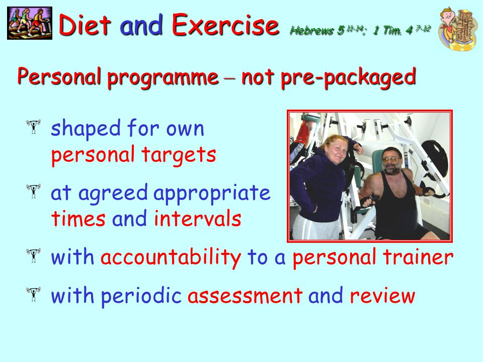Diet and Exercise Hebrews 5 11-14; 1 Tim. 4 7-12
