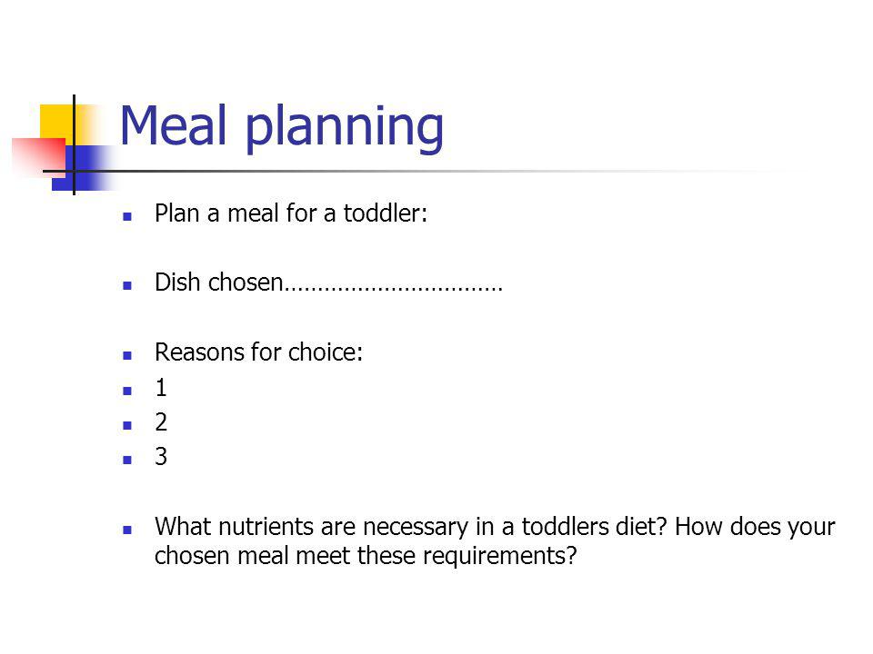 Meal planning Plan a meal for a toddler: Dish chosen……………………………