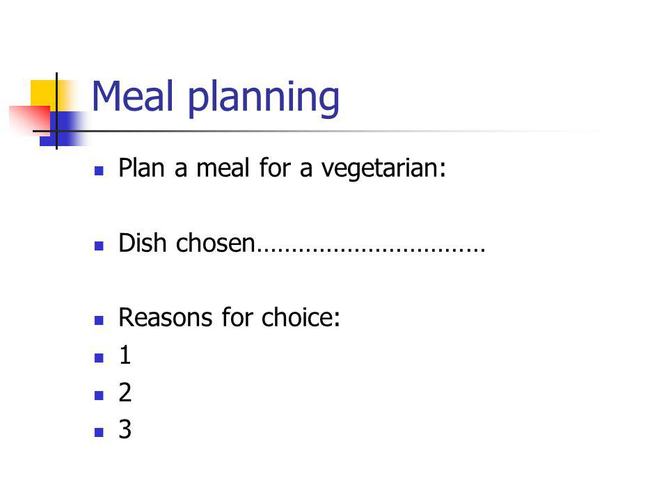 Meal planning Plan a meal for a vegetarian: Dish chosen……………………………