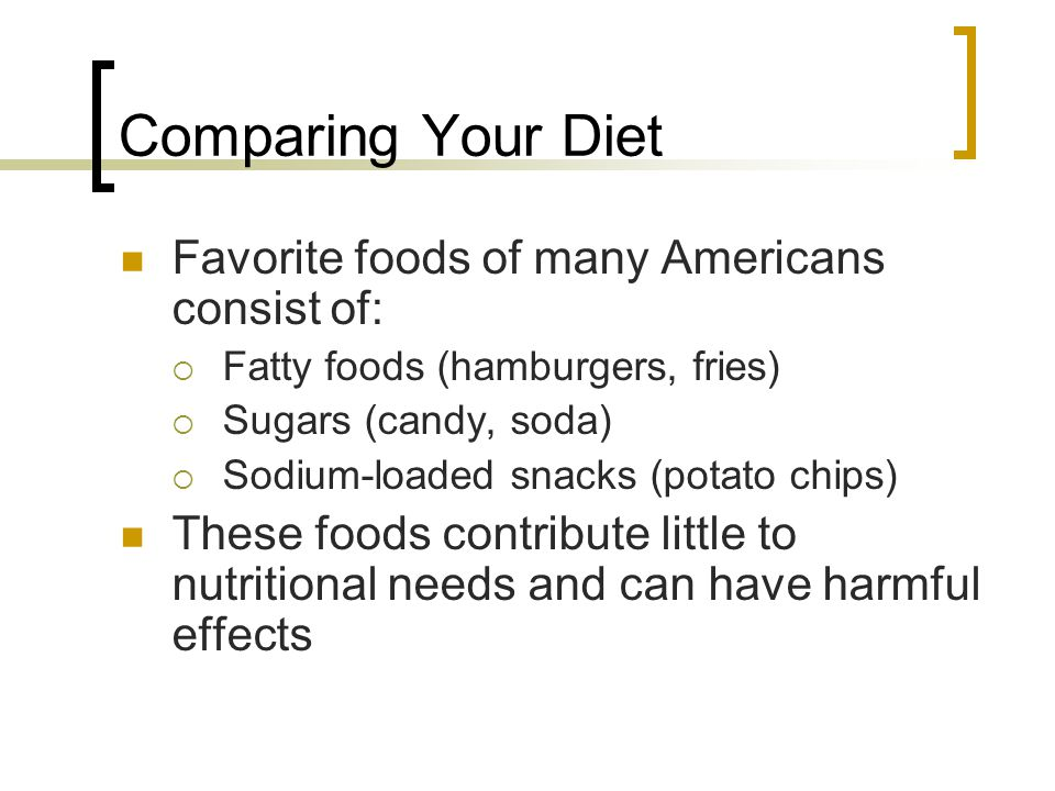 Comparing Your Diet Favorite foods of many Americans consist of: