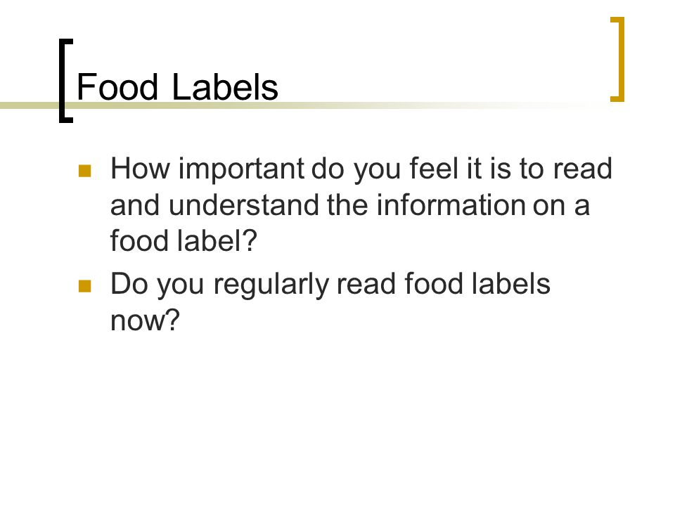 Food Labels How important do you feel it is to read and understand the information on a food label