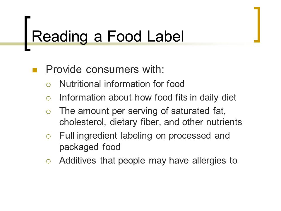 Reading a Food Label Provide consumers with: