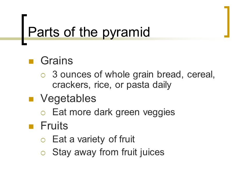 Parts of the pyramid Grains Vegetables Fruits
