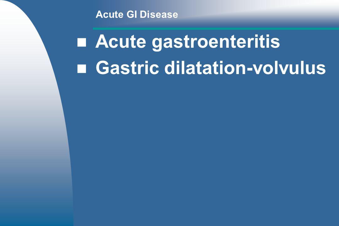 Acute gastroenteritis Gastric dilatation-volvulus