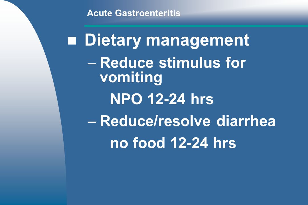 Dietary management Reduce stimulus for vomiting NPO 12-24 hrs