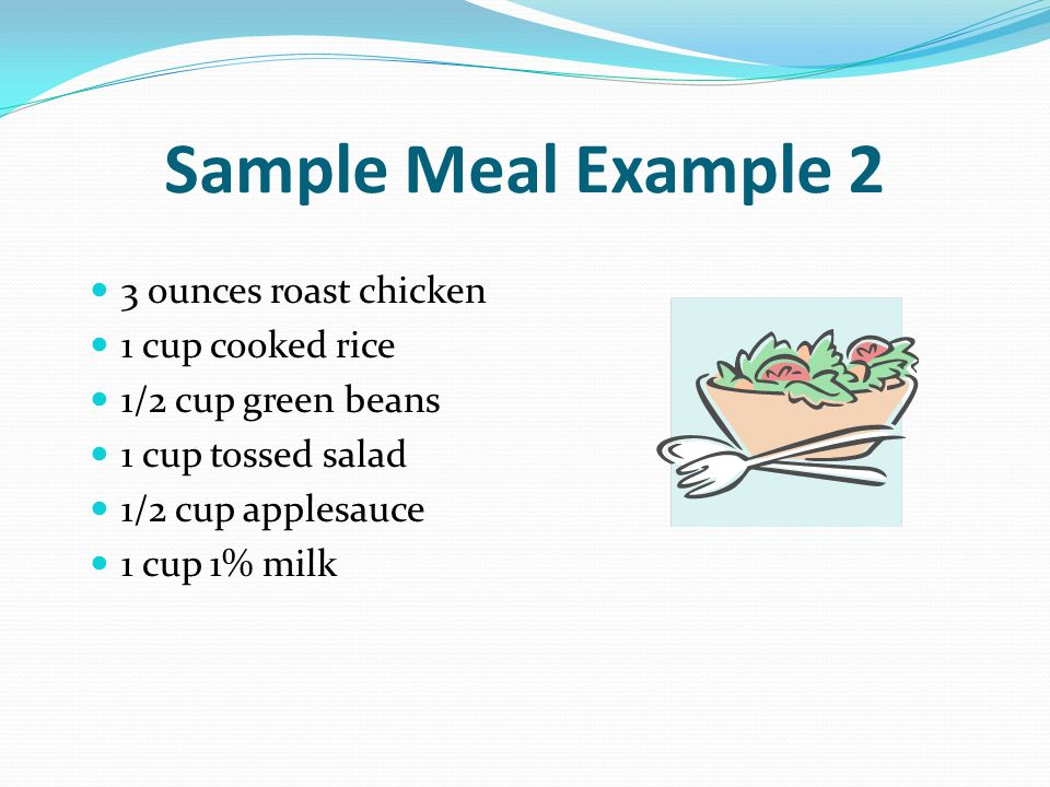 Sample Meal Example 2 3 ounces roast chicken 1 cup cooked rice