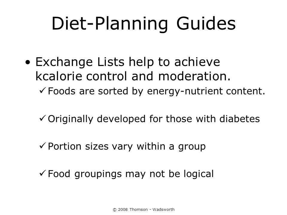 Diet-Planning Guides Exchange Lists help to achieve kcalorie control and moderation. Foods are sorted by energy-nutrient content.