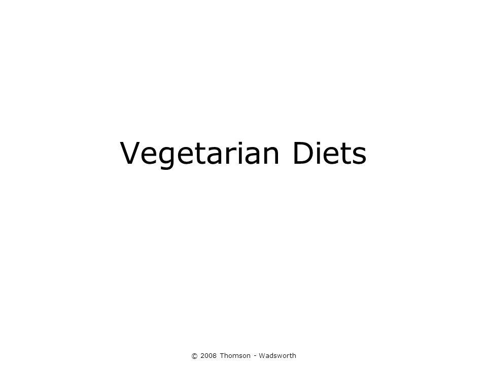 Vegetarian Diets © 2008 Thomson - Wadsworth