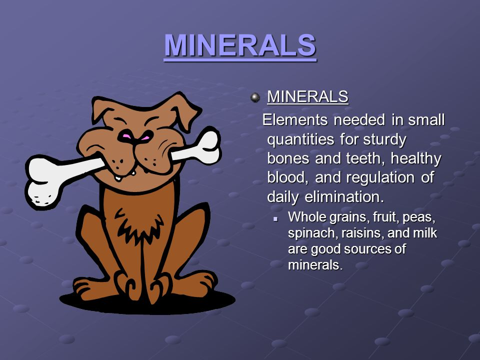 MINERALS MINERALS. Elements needed in small quantities for sturdy bones and teeth, healthy blood, and regulation of daily elimination.