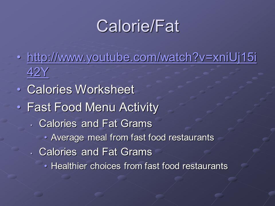 Calorie/Fat http://www.youtube.com/watch v=xniUj15i42Y