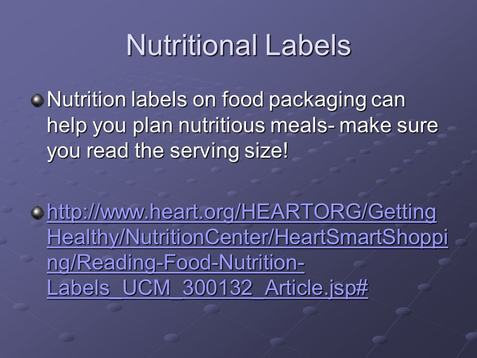 Nutritional Labels Nutrition labels on food packaging can help you plan nutritious meals- make sure you read the serving size!