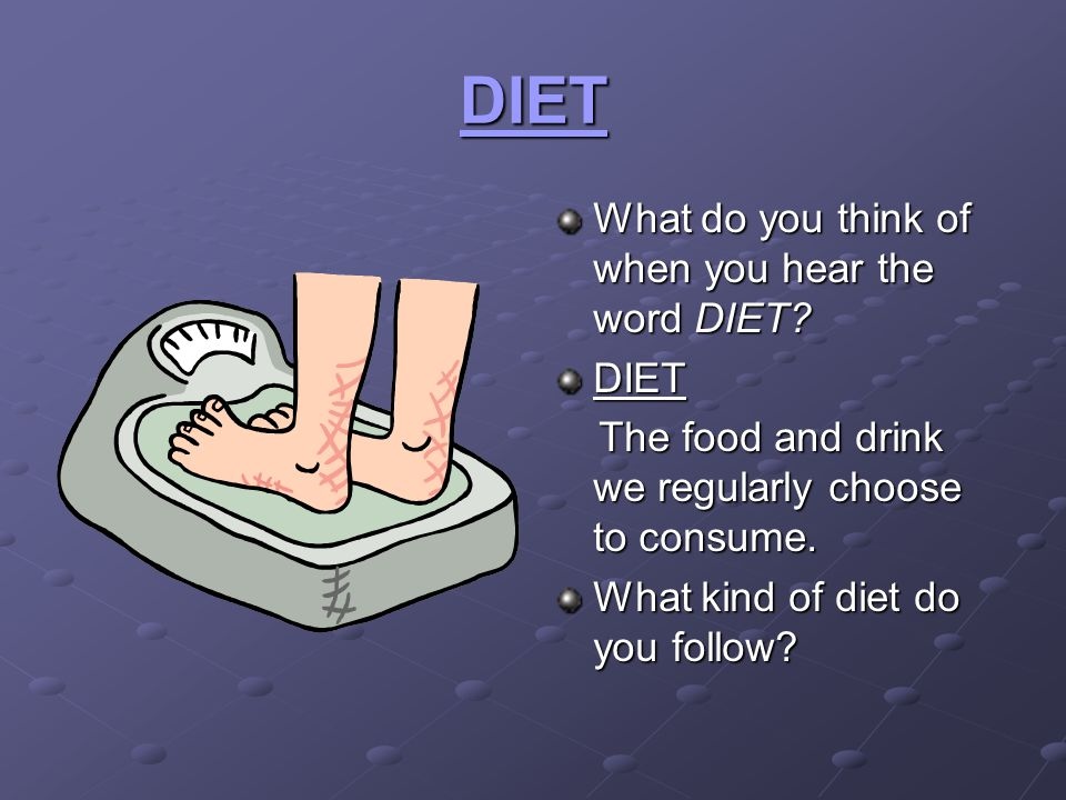 DIET What do you think of when you hear the word DIET DIET