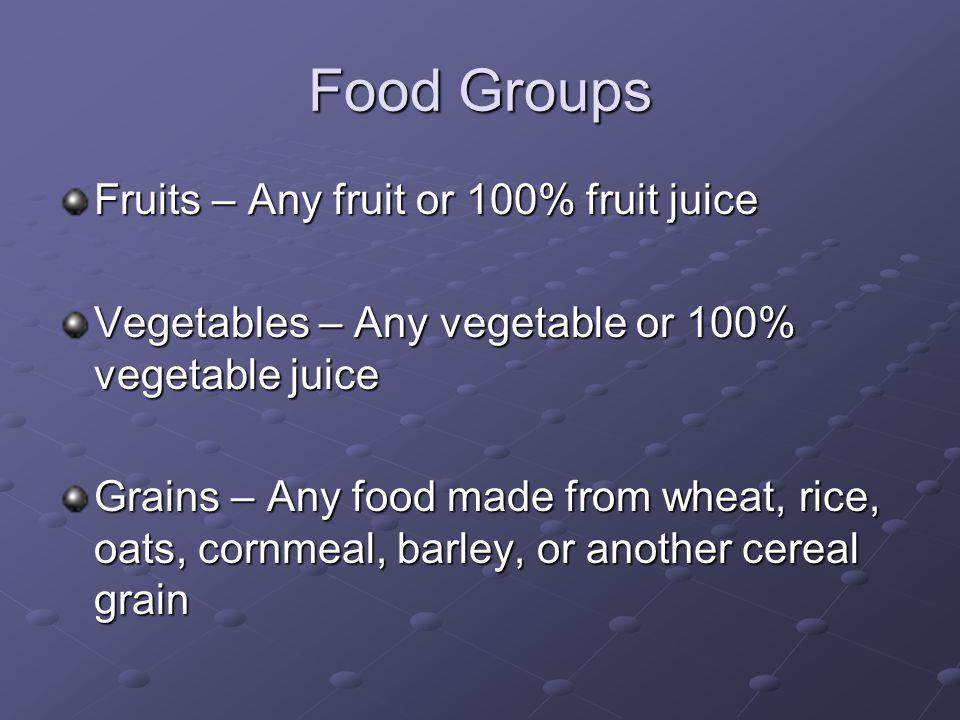Food Groups Fruits – Any fruit or 100% fruit juice