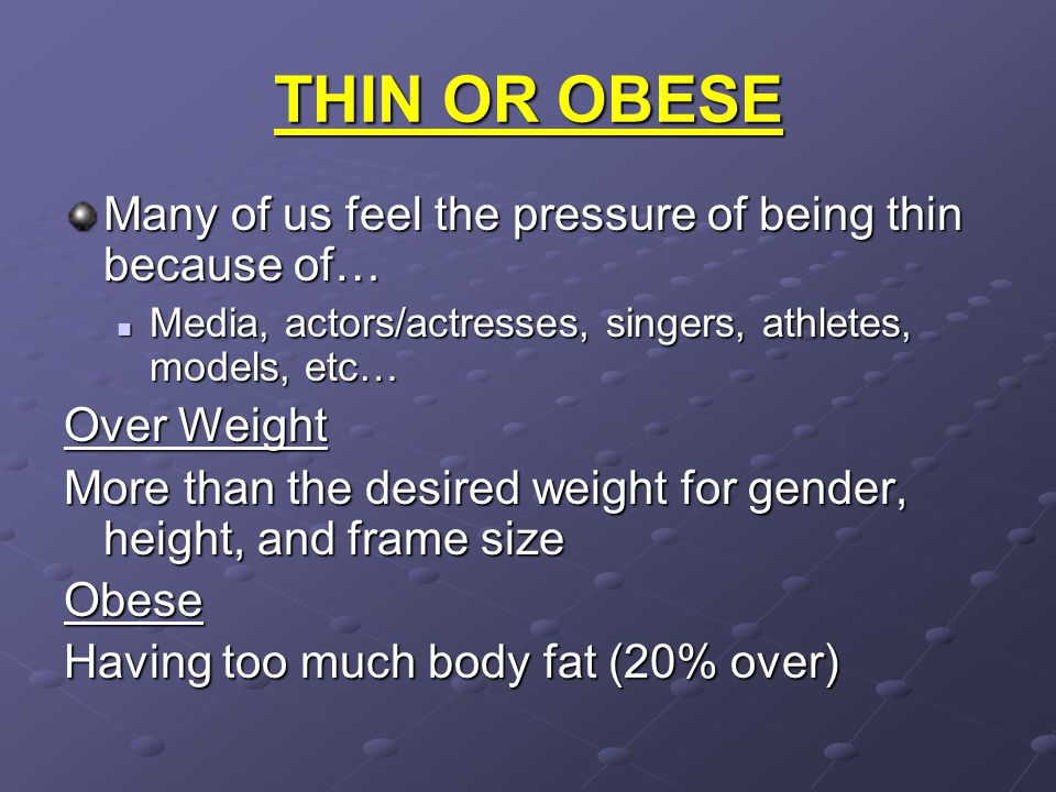 THIN OR OBESE Many of us feel the pressure of being thin because of…