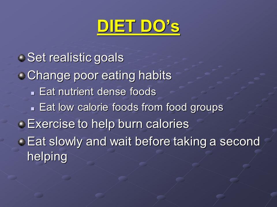 DIET DO's Set realistic goals Change poor eating habits