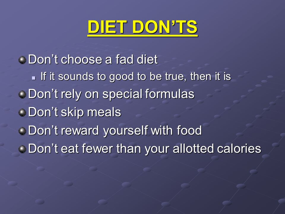 DIET DON'TS Don't choose a fad diet Don't rely on special formulas
