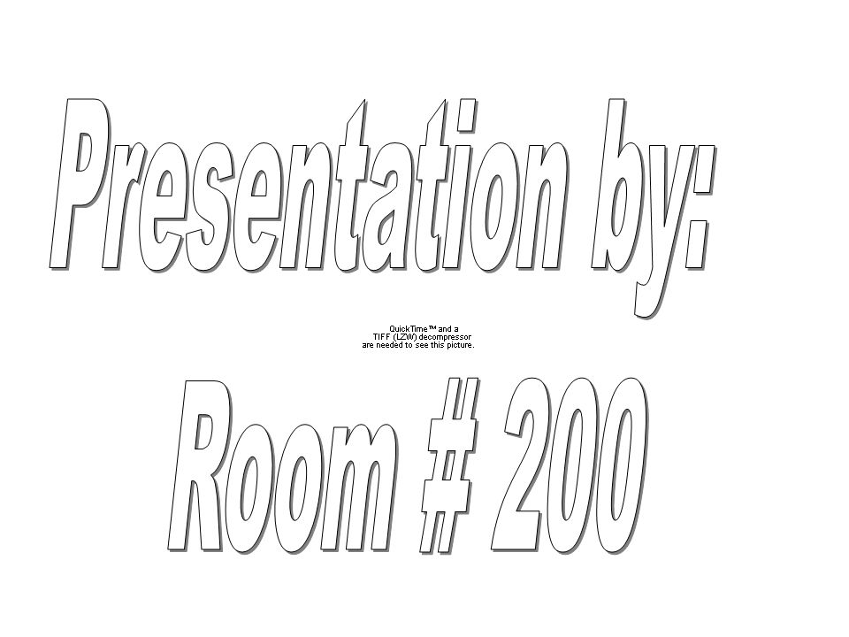 Presentation by: Room # 200