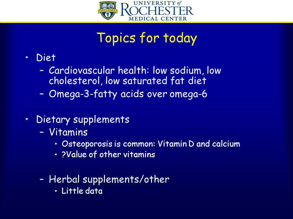 Topics for today Diet. Cardiovascular health: low sodium, low cholesterol, low saturated fat diet.