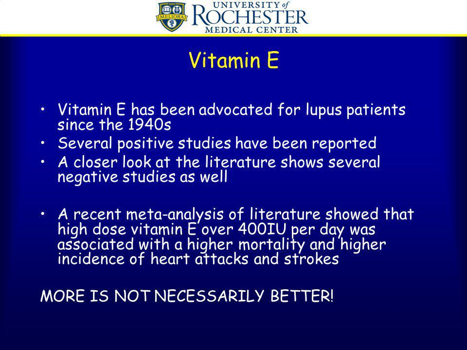 Vitamin E Vitamin E has been advocated for lupus patients since the 1940s. Several positive studies have been reported.