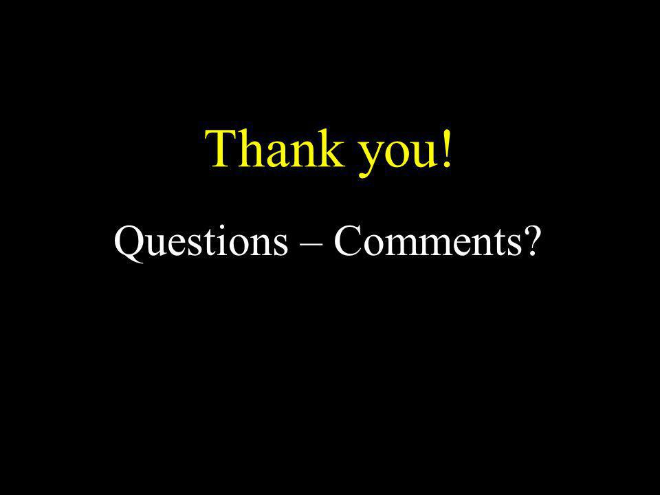 Thank you! Questions – Comments