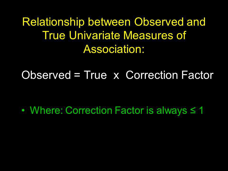 Observed = True x Correction Factor