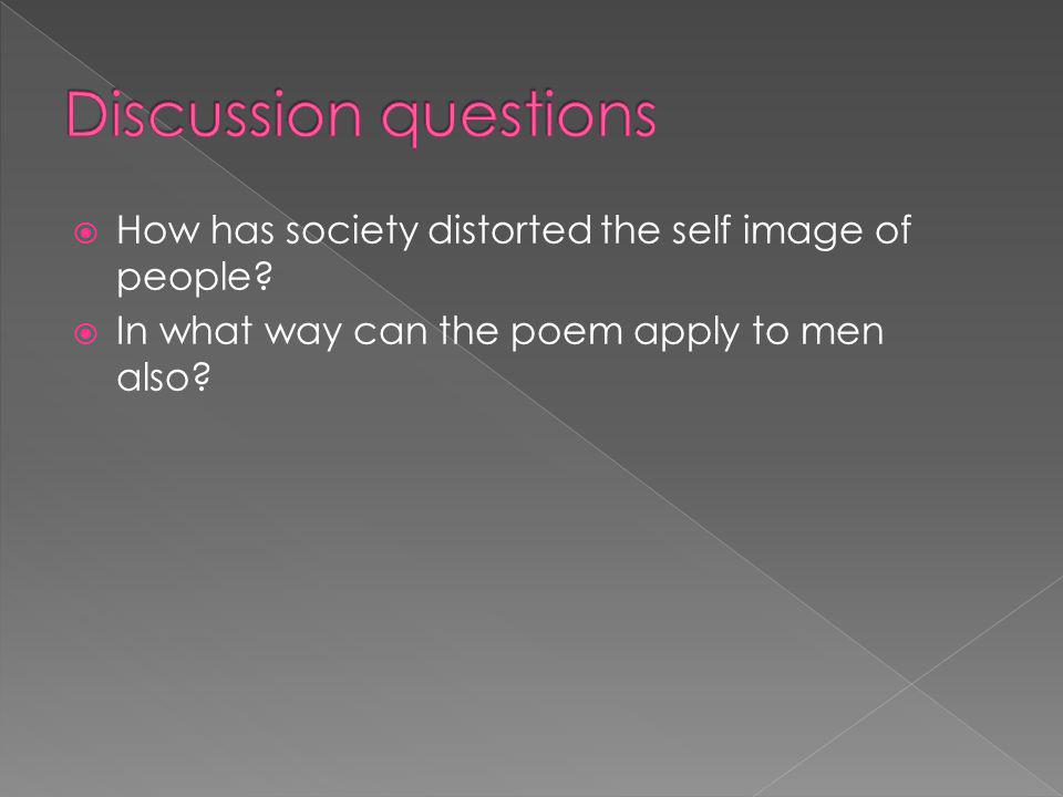 Discussion questions How has society distorted the self image of people.