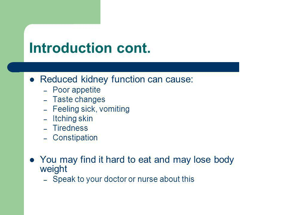 Introduction cont. Reduced kidney function can cause: