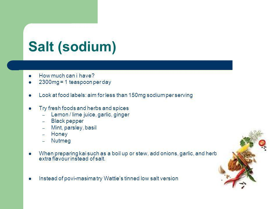 Salt (sodium) How much can i have 2300mg = 1 teaspoon per day