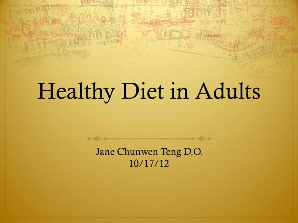 Healthy Diet in Adults Jane Chunwen Teng D.O. 10/17/12