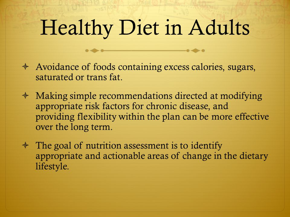 Healthy Diet in Adults Avoidance of foods containing excess calories, sugars, saturated or trans fat.