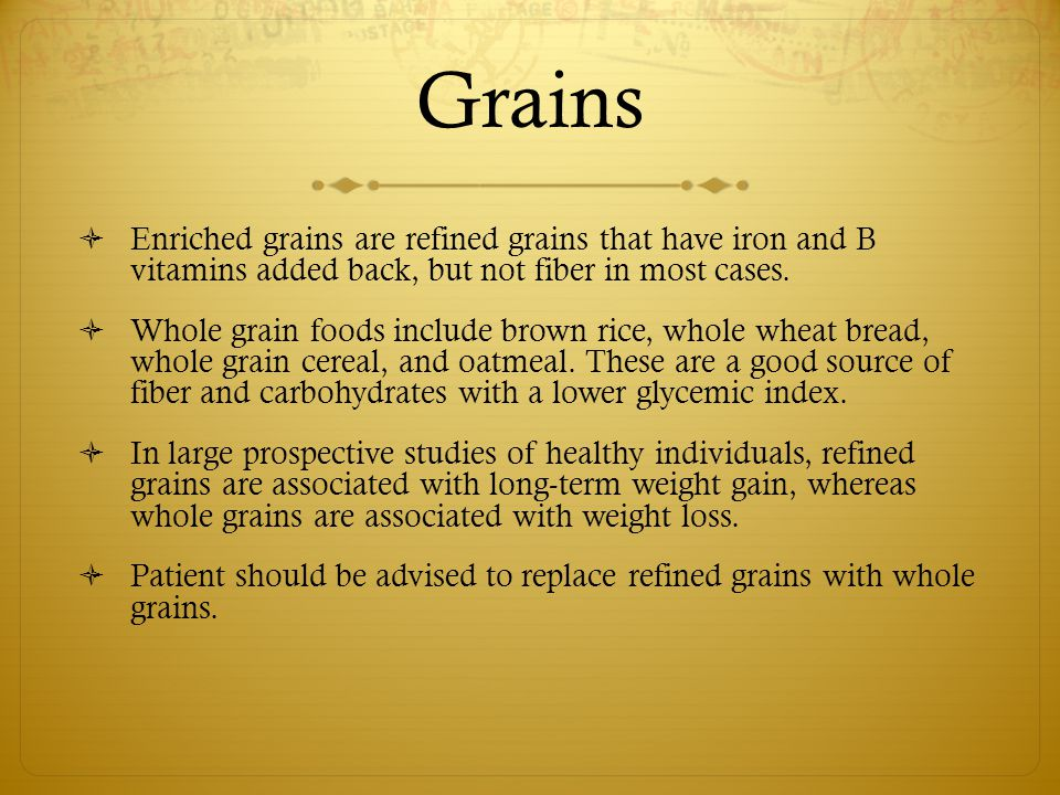 Grains Enriched grains are refined grains that have iron and B vitamins added back, but not fiber in most cases.