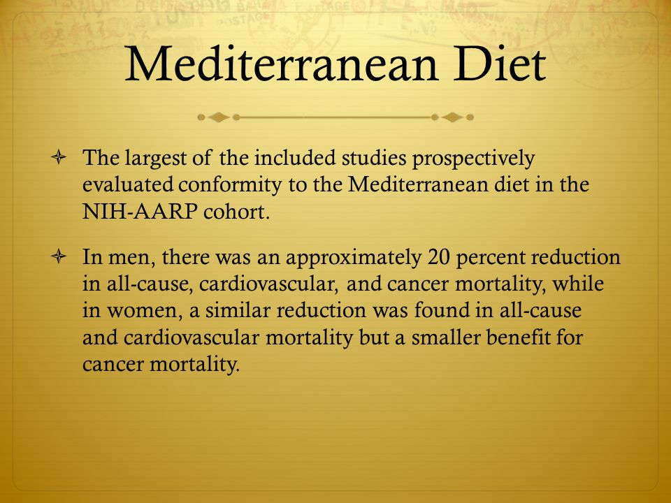 Mediterranean Diet The largest of the included studies prospectively evaluated conformity to the Mediterranean diet in the NIH-AARP cohort.