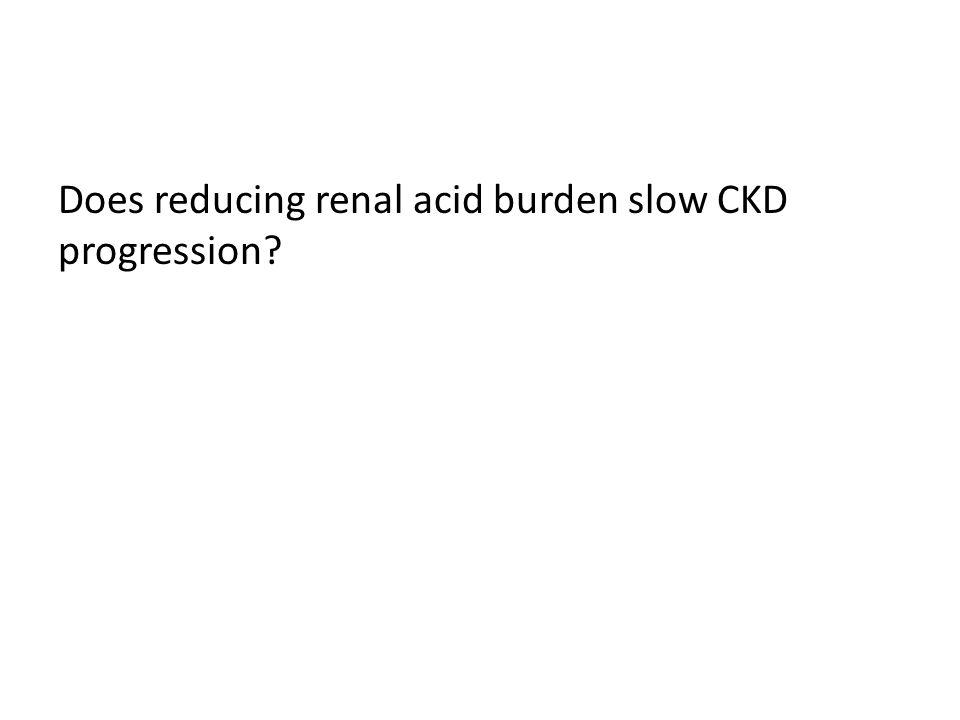 Does reducing renal acid burden slow CKD progression