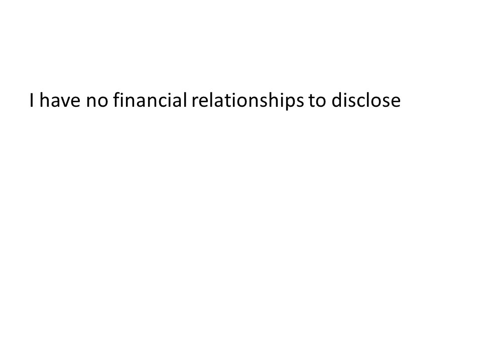 I have no financial relationships to disclose