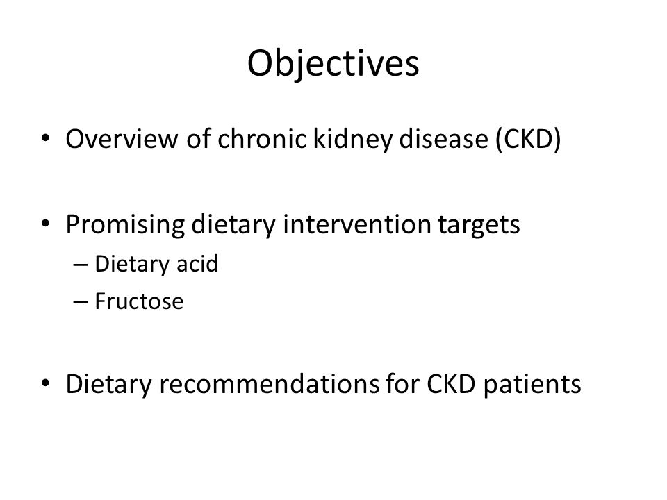 Objectives Overview of chronic kidney disease (CKD)