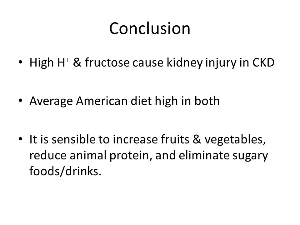 Conclusion High H+ & fructose cause kidney injury in CKD
