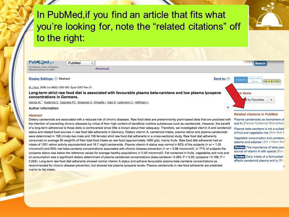 In PubMed,if you find an article that fits what you're looking for, note the related citations off to the right: