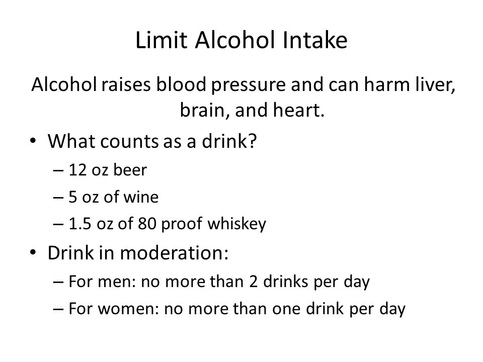 Alcohol raises blood pressure and can harm liver, brain, and heart.