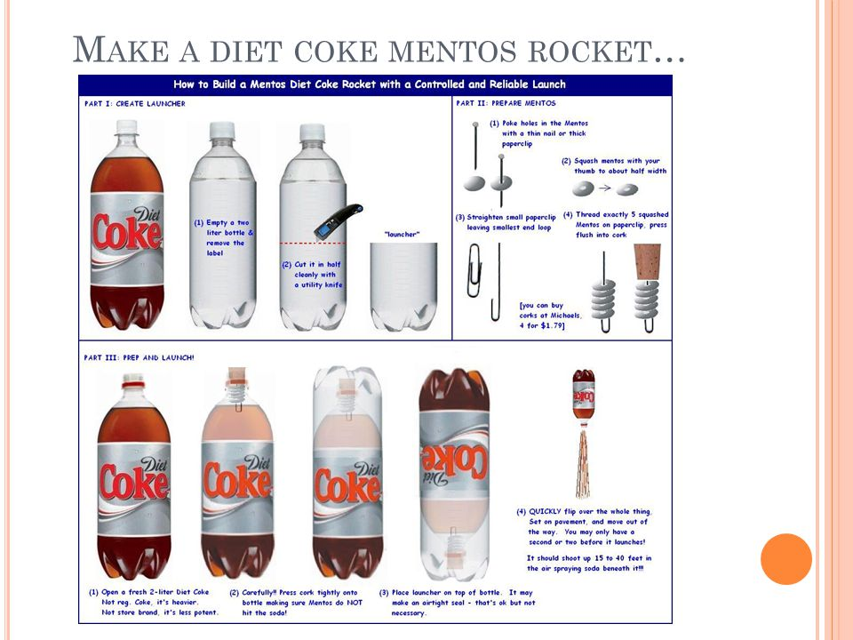 Make a diet coke mentos rocket…