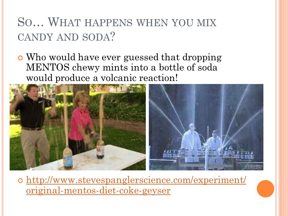 So… What happens when you mix candy and soda