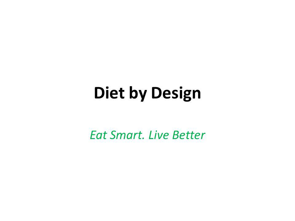 Diet by Design Eat Smart. Live Better
