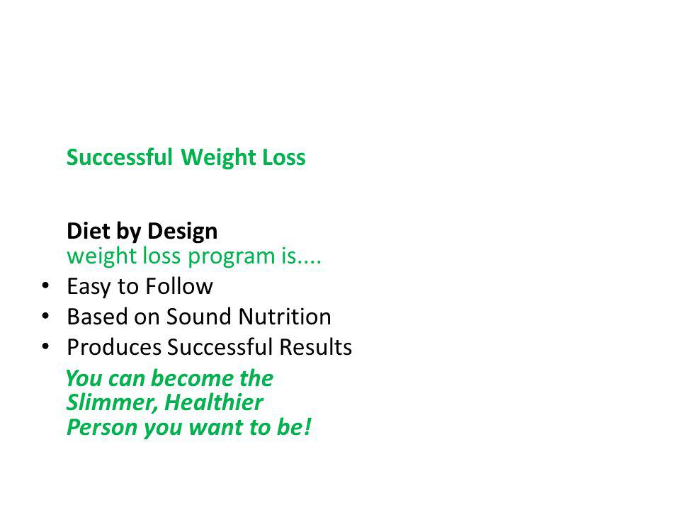 Successful Weight Loss Diet by Design weight loss program is....