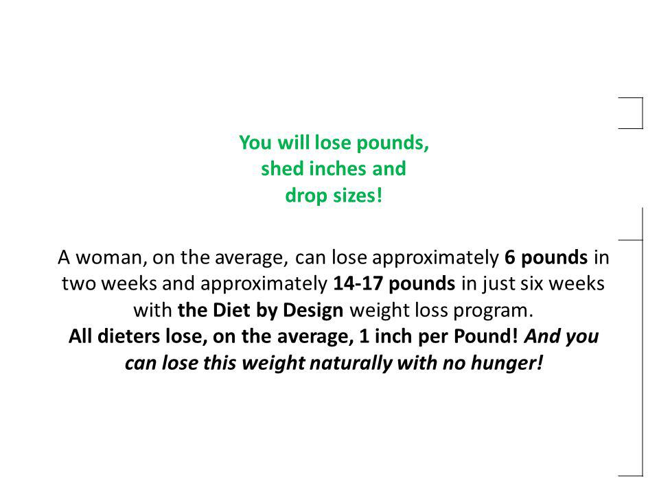 You will lose pounds, shed inches and drop sizes!