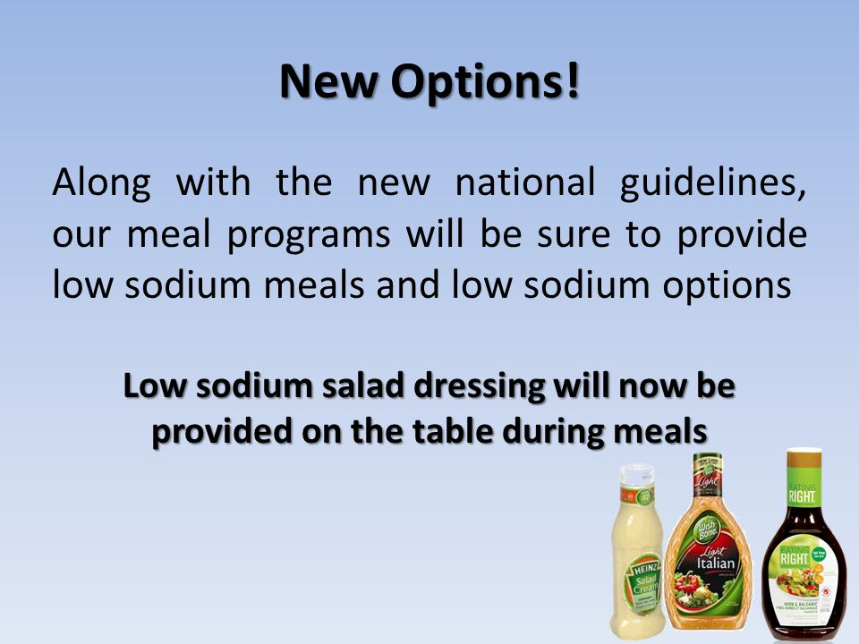 New Options! Along with the new national guidelines, our meal programs will be sure to provide low sodium meals and low sodium options.