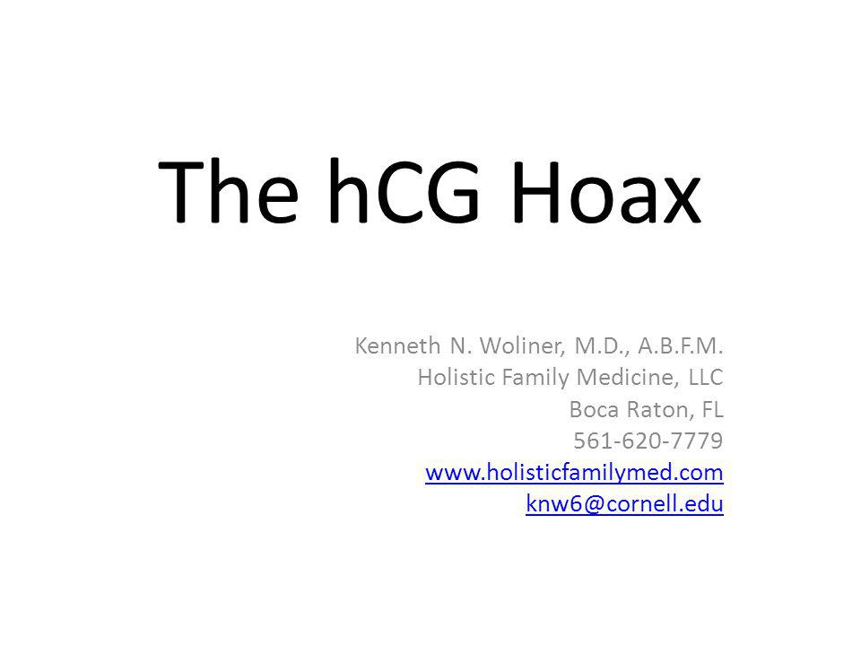 The hCG Hoax Kenneth N. Woliner, M.D., A.B.F.M.