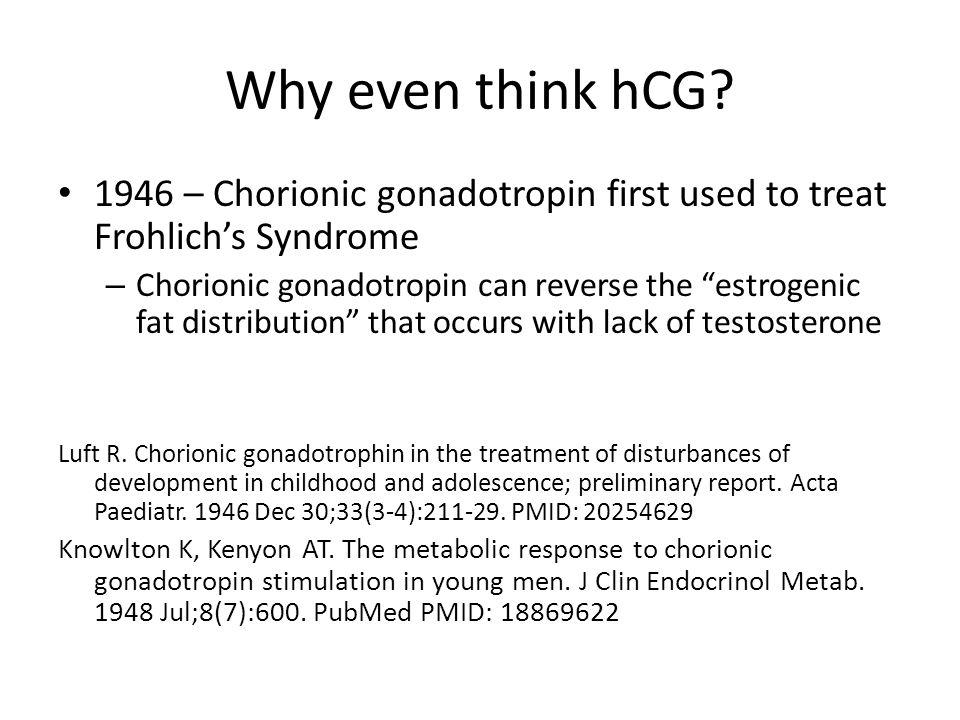 Why even think hCG 1946 – Chorionic gonadotropin first used to treat Frohlich's Syndrome.