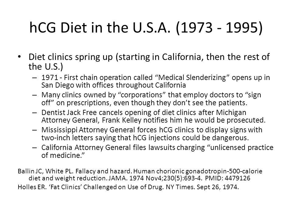 hCG Diet in the U.S.A. ( ) Diet clinics spring up (starting in California, then the rest of the U.S.)